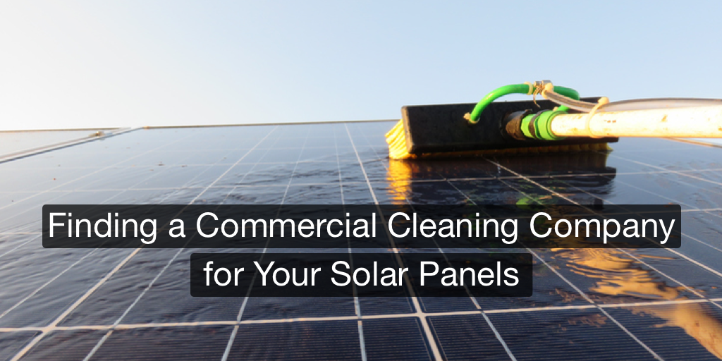 Finding a Commercial Cleaning Company for Your Solar Panels