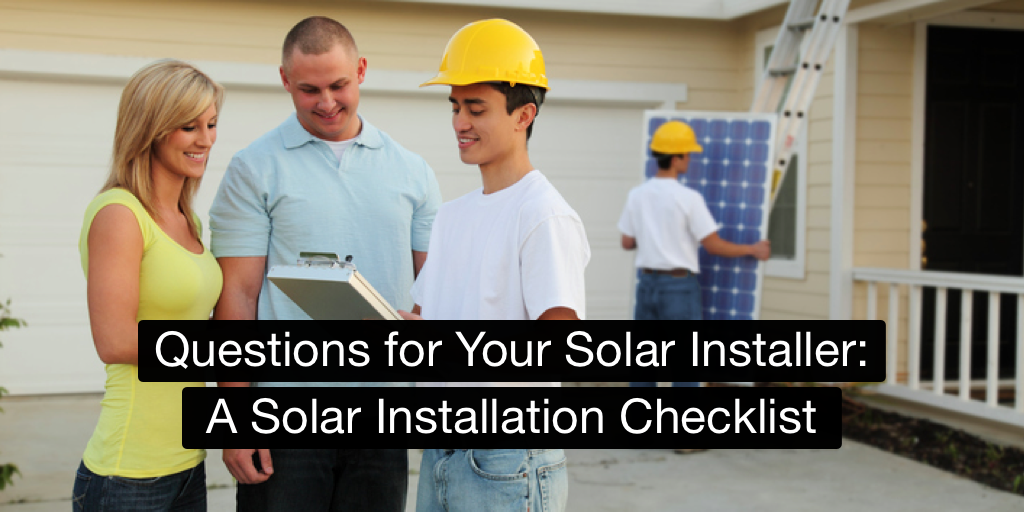 Questions for Your Solar Installer: A Solar Installation Checklist