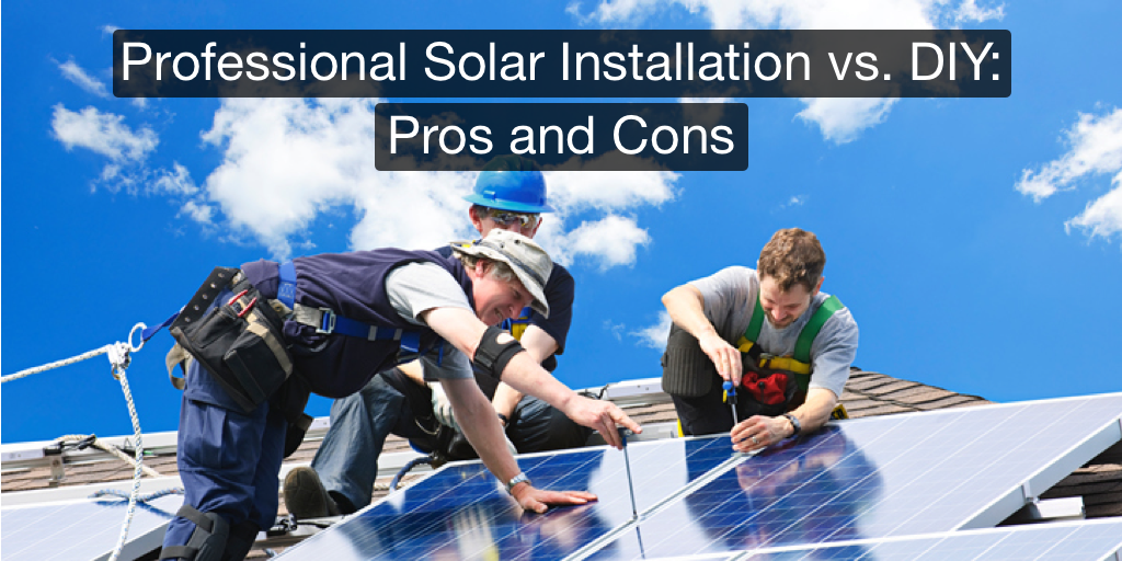 Professional Solar Installation vs. DIY: Pros and Cons