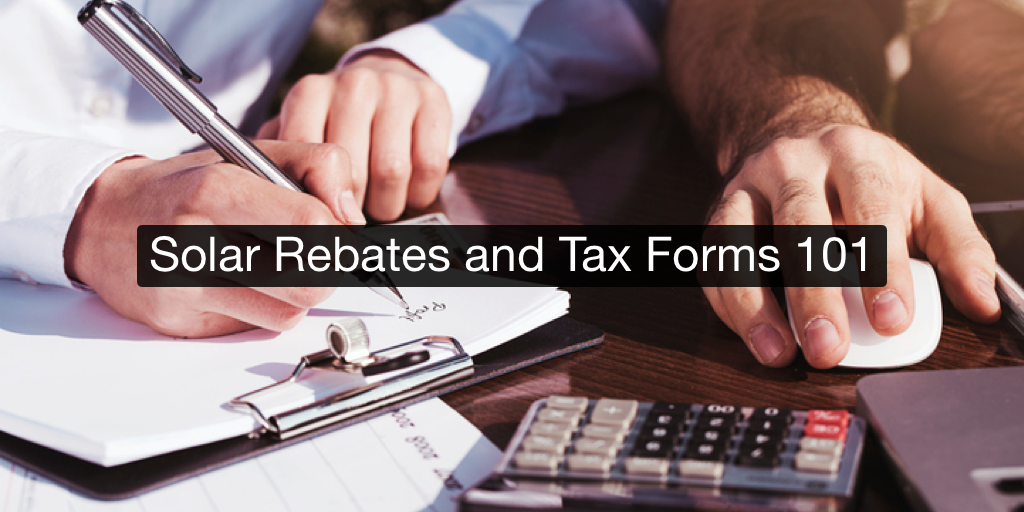 Solar Rebates and Tax Forms 101