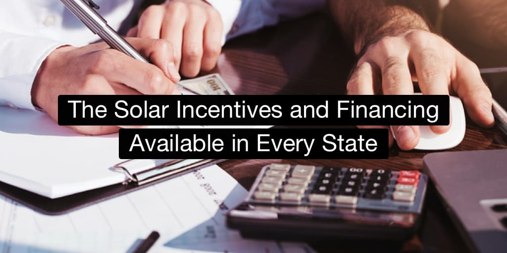 The Solar Incentives and Financing Available in Every State